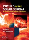 Physics of the Solar Corona: An Introduction with Problems and Solutions (Springer Praxis Books / Astronomy and Planetary Sciences)