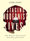 Staging Modernist Lives: H.D., Mina Loy, Nancy Cunard, Three Plays and Criticism