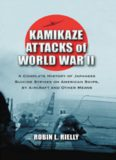 Kamikaze Attacks of World War II: A Complete History of Japanese Suicide Strikes on American Ships, by Aircraft and Other Means