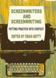Screenwriters and Screenwriting: Putting Practice into Context