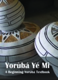 Yorùbá Yé Mi: A Beginning Yorùbá Textbook (1/2)