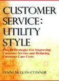 Customer service : utility style : proven strategies for improving customer service and reducing