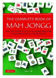 The Complete Book of Mah Jongg: An Illustrated Guide to the Asian, American and International Styles of Play