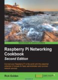 Raspberry Pi Networking Cookbook, 2nd Edition: Connect your Raspberry Pi to the world with this essential collection of recipes for basic administration and common network services