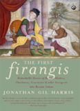 The First Firangis: Remarkable Stories of Heroes, Healers, Charlatans, Courtesans & other Foreigners who Became Indian