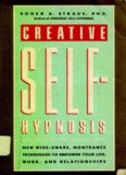 Creative Self-Hypnosis: New, Wide-Awake, Nontrance Techniques to Empower Your Life, Work, and Relationships