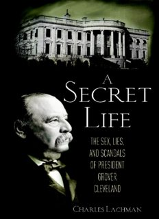 A Secret Life The Lies and Scandals of President Grover Cleveland