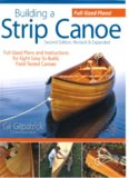 Building a Strip Canoe  Full-Sized Plans and Instructions for Eight Easy-To-Build, Field-Tested