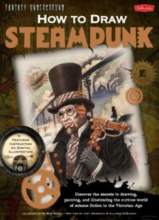 How to Draw Steampunk  Discover the secrets to drawing, painting, and illustrating the curious world of science fiction in the Victorian Age