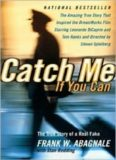 Catch me if you can: the amazing true story of the youngest and most daring con man in the history