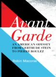 Avant garde : an American odyssey from Gertrude Stein to Pierre Boulez