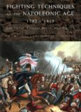 Fighting Techniques of the Napoleonic Age 1792-1815: Equipment, Combat Skills, and Tactics