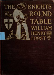The knights of the Round table; stories of King Arthur and the Holy Grail, by William Henry Frost. Illustrated by Sydney Richmond Burleigh
