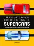 The Complete Book of American Muscle Supercars: Yenko, Shelby, Baldwin Motion, Grand Spaulding and More