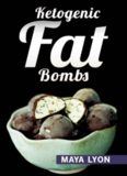 Ketogenic Diet: Fat Bombs: 40 Decadent Low Carb, High Fat Dessert and Sweet Snack Recipes for Rapid Weight Loss (Beginners Ketogenic Desserts Cookbook)