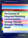 The Executor of Integrated Marketing Communications Strategy: Marcom Manager's Working Model