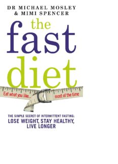 The fast diet: the secret of intermittent fasting — lose weight, stay healthy, live longer