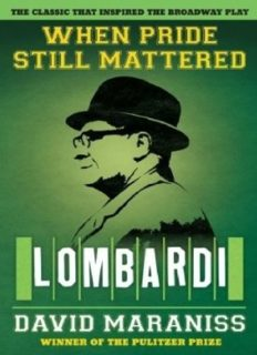 When Pride Still Mattered, A Life of Vince Lombardi