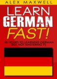 Learn German FAST! 48 Hours to Learning German (But Not Mastering it)