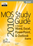 MOS 2010 Study Guide for Microsoft Word, Excel, PowerPoint, and