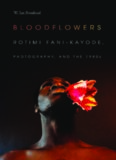 Bloodflowers: Rotimi Fani-Kayode, Photography, and the 1980s