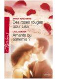 Des roses rouges pour Lisa - Amants ou ennemis ? (Harlequin Passions)