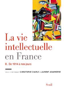 La vie intellectuelle en France : Tome 2, De 1914 à nos jours
