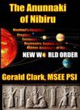 The Anunnaki of Nibiru: Mankind's Forgotten Creators, Enslavers, Destroyers, Saviors and Hidden Architects of the New World Order