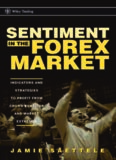 Sentiment in the Forex Market: Indicators and Strategies To Profit from Crowd Behavior and Market