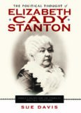 The Political Thought of Elizabeth Cady Stanton: Women's Rights and the American Political