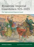 Raffaele D'Amato. Byzantine Imperial Guardsmen 925-1025: The Tághmata and Imperial Guard