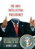 The Anti-Intellectual Presidency: The Decline of Presidential Rhetoric from George Washington