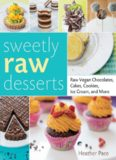 Sweetly raw desserts : raw vegan chocolates, cakes, cookies, ice cream, and more