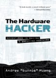 The Hardware Hacker.  Adventures in Making and Breaking Hardware
