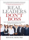 Real Leaders Don't Boss: Inspire, Motivate, and Earn Respect from Employees and Watch Your