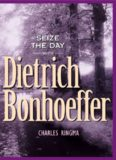 Seize the Day (With Dietrich Bonhoeffer)