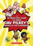 The ULTIMATE Epic Guide to Using Dav Pilkey's