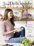 Deliciously Ella : awesome ingredients and incredible food that you and your body will love