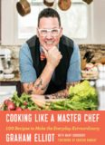 Cooking like a master chef : 100 recipes to make the everyday extraordinary