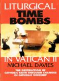 Liturgical Time Bombs in Vatican II: The Destruction of Catholic Faith through Changes in Catholic