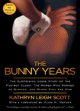 The Bunny Years: The Surprising Inside Story of the Playboy Clubs: The Women Who Worked as Bunnies
