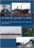 A Nice Quiet Life: The life of a Merchant Seaman through two World Wars