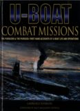 U-Boats Combat Missions: The Pursuers & the Pursued: First-Hand Accounts of U-Boat Life and Operations