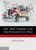 The 'Red Terror' and the Spanish Civil War: Revolutionary Violence in Madrid
