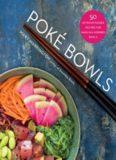 Poké Bowls 50 Nutrient-Packed Recipes for Hawaiian-Inspired Bowls