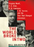 The World Broke in Two: Virginia Woolf, T. S. Eliot, D. H. Lawrence, E. M. Forster and the Year That Changed Literature