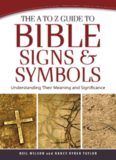 The a to Z Guide to Bible Signs and Symbols. Understanding Their Meaning and Significance