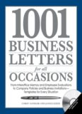 1001 business letters for all occasions : from interoffice memos and employee evaluations to company policies and business invitations - templates for every situation