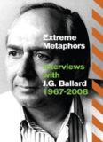 Extreme Metaphors: Interviews with J.G. Ballard 1967-2008