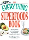 The Everything Superfoods Book: Discover what to eat to look younger, live longer, and enjoy life